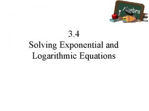 3 4 Solving Exponential and Logarithmic Equations Exponential