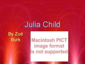 Julia Child By Zo Burk Julia Child had