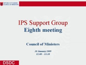 IPS Support Group Eighth meeting Council of Ministers