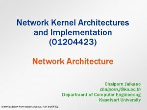 Network Kernel Architectures and Implementation 01204423 Network Architecture