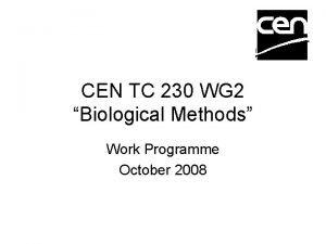 CEN TC 230 WG 2 Biological Methods Work