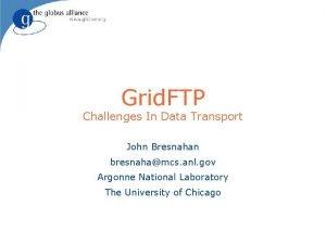 Grid FTP Challenges In Data Transport John Bresnahan