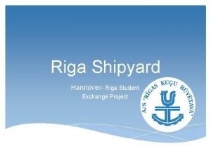 Riga Shipyard Hannover Riga Student Exchange Project Structure