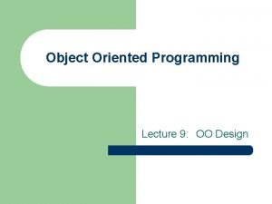 Object Oriented Programming Lecture 9 OO Design To