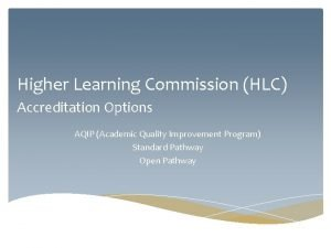 Higher Learning Commission HLC Accreditation Options AQIP Academic