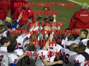 BISHOP MIEGE STAGS FOOTBALL 2013 PARENT INFORMATION MEETING