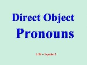 Direct Object Pronouns LHS Espaol 2 Direct Object