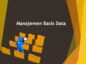 Manajemen Basis Data Data adalah faktafakta mentah atau