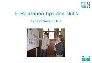 Presentation tips and skills Liz Fitz Gerald IET