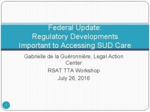 Federal Update Regulatory Developments Important to Accessing SUD