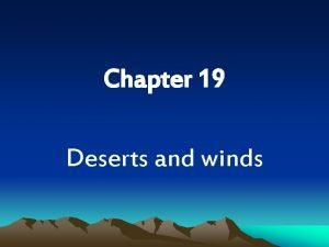 Chapter 19 Deserts and winds What is a