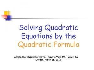 Solving Quadratic Equations by the Quadratic Formula Adapted
