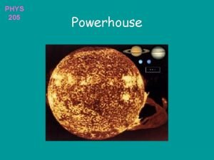 PHYS 205 Powerhouse PHYS 205 Possible sources Chemical