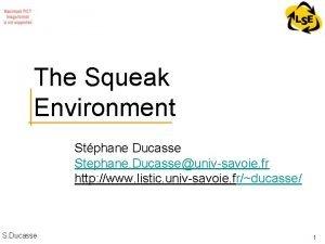 The Squeak Environment Stphane Ducasse Stephane Ducasseunivsavoie fr