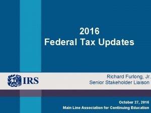 2016 Federal Tax Updates Richard Furlong Jr Senior