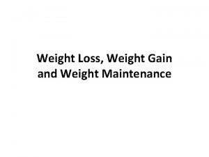 Weight Loss Weight Gain and Weight Maintenance Energy