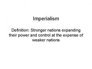 Imperialism Definition Stronger nations expanding their power and