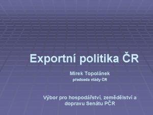 Exportn politika R Mirek Topolnek pedseda vldy R
