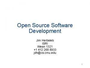 Open Source Software Development Jim Herbsleb ISRI Wean