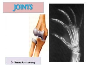 JOINTS Dr Sanaa Alshaarawy OBJECTIVES By the end
