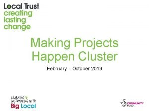 Making Projects Happen Cluster February October 2019 Introduction