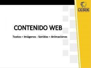 CONTENIDO WEB Textos Imgenes Sonidos Animaciones TEXTOS PARA