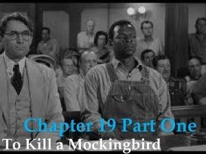 Chapter 19 Part One To Kill a Mockingbird