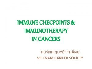 IMMUNE CHECPOINTS IMMUNOTHERAPY IN CANCERS HUNH QUYT THNG