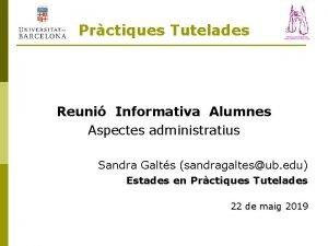 Prctiques Tutelades Reuni Informativa Alumnes Aspectes administratius Sandra