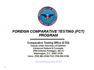 FOREIGN COMPARATIVE TESTING FCT PROGRAM Comparative Testing Office