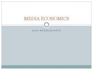 MEDIA ECONOMICS JANA ROZMARINOV Mass media Diversified media