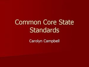 Common Core State Standards Carolyn Campbell Common Core