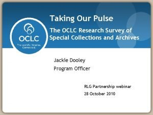 Taking Our Pulse The OCLC Research Survey of