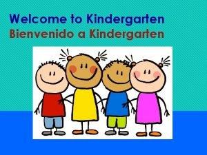Welcome to Kindergarten Bienvenido a Kindergarten Our Mission
