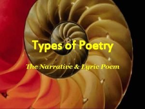 Types of Poetry The Narrative Lyric Poem Narrative