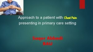Approach to a patient with Chest Pain presenting