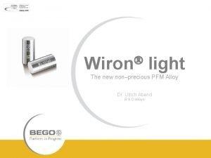 Wiron light The new nonprecious PFM Alloy Dr