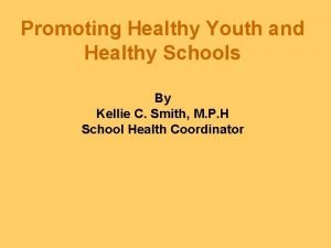 Promoting Healthy Youth and Healthy Schools By Kellie