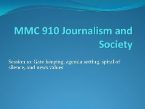 MMC 910 Journalism and Society Session 10 Gate