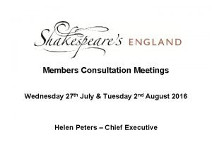 Members Consultation Meetings Wednesday 27 th July Tuesday