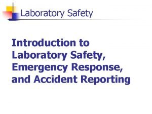 Laboratory Safety Introduction to Laboratory Safety Emergency Response