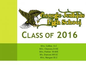CLASS OF 2016 Mrs Collins AC Mrs Chancey