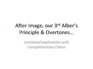After Image our 3 rd Albers Principle Overtones