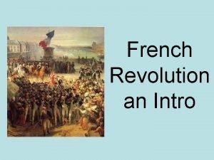 French Revolution an Intro French Revolution France still