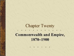 Chapter Twenty Commonwealth and Empire 1870 1900 Part