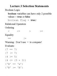 Lecture 3 Selection Statements Boolean Logic boolean variables