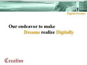 Digital Dreams Our endeavor to make Dreams realize