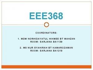EEE 368 COORDINATORS 1 MDM NORHIDAYATUL HIKMEE BT