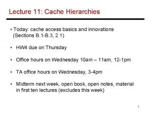 Lecture 11 Cache Hierarchies Today cache access basics