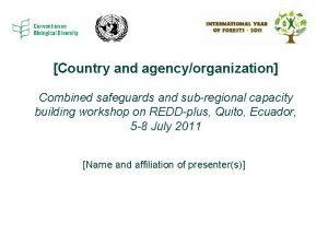 Country and agencyorganization Combined safeguards and subregional capacity